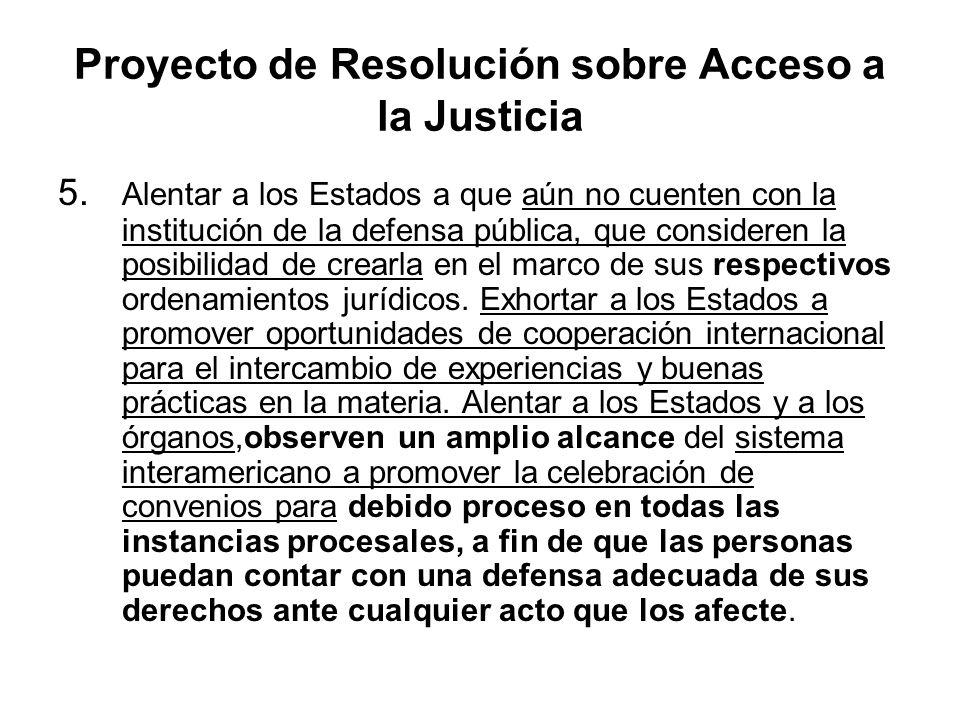 Proyecto de Resolución sobre Acceso a la Justicia 5. Alentar a los Estados a que aún no cuenten con la institución de la defensa pública, que consider