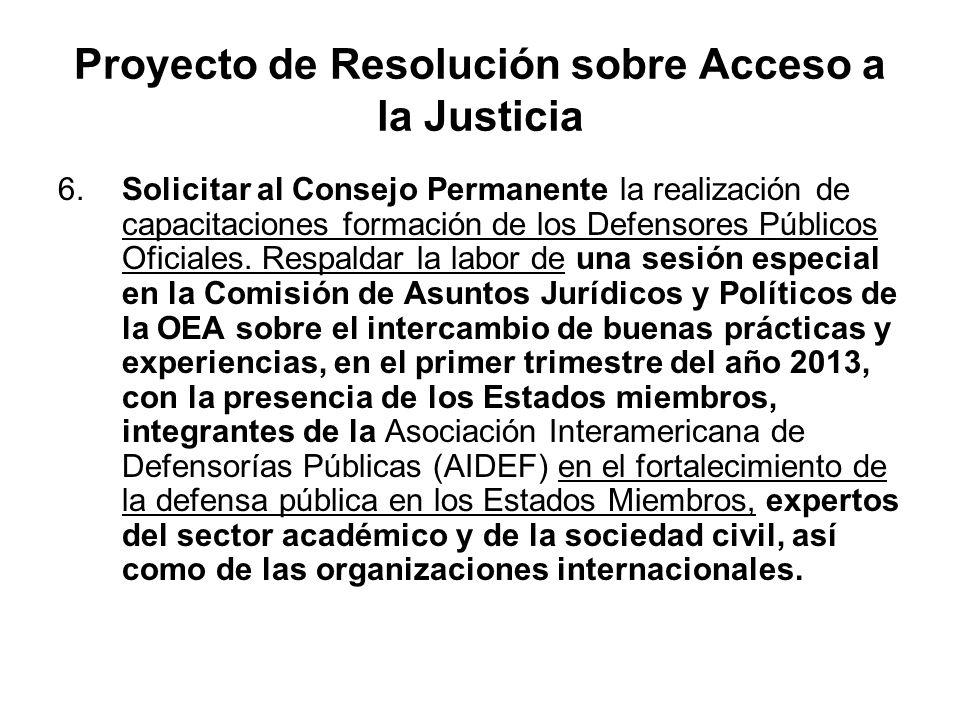 Proyecto de Resolución sobre Acceso a la Justicia 6.Solicitar al Consejo Permanente la realización de capacitaciones formación de los Defensores Públi
