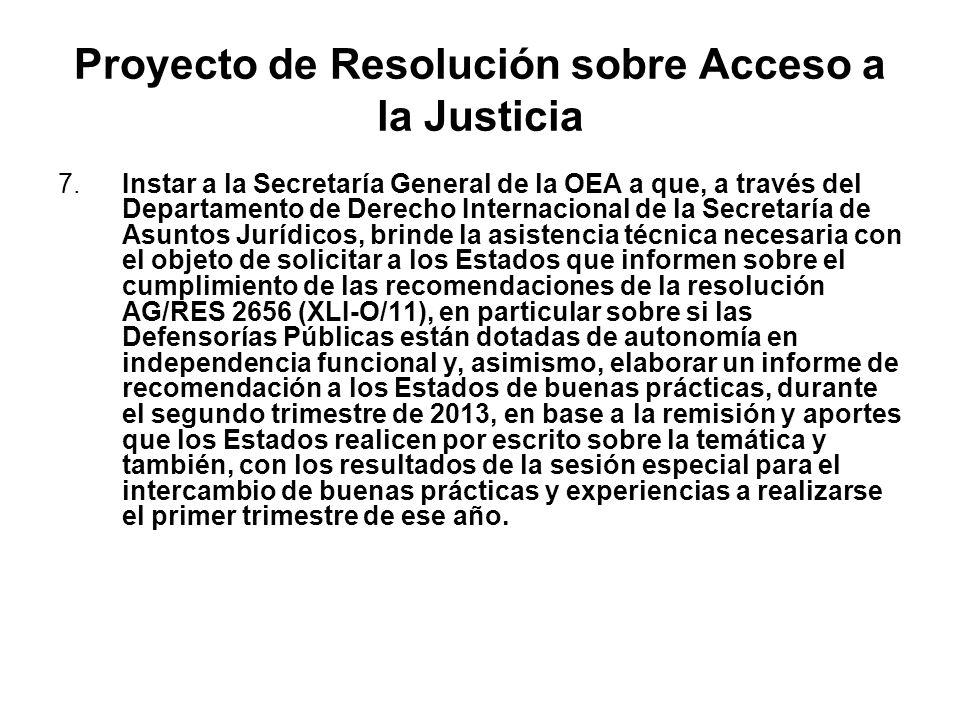 Proyecto de Resolución sobre Acceso a la Justicia 7.Instar a la Secretaría General de la OEA a que, a través del Departamento de Derecho Internacional