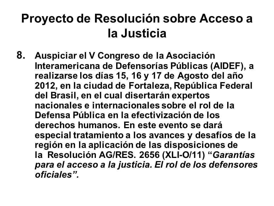 Proyecto de Resolución sobre Acceso a la Justicia 8. Auspiciar el V Congreso de la Asociación Interamericana de Defensorías Públicas (AIDEF), a realiz