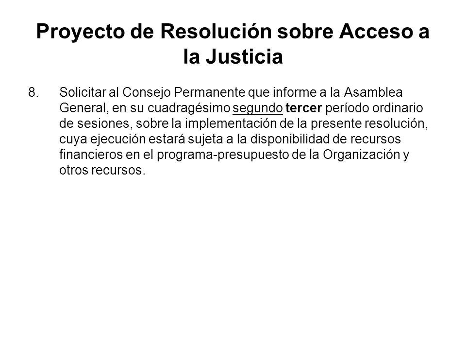 Proyecto de Resolución sobre Acceso a la Justicia 8.Solicitar al Consejo Permanente que informe a la Asamblea General, en su cuadragésimo segundo terc