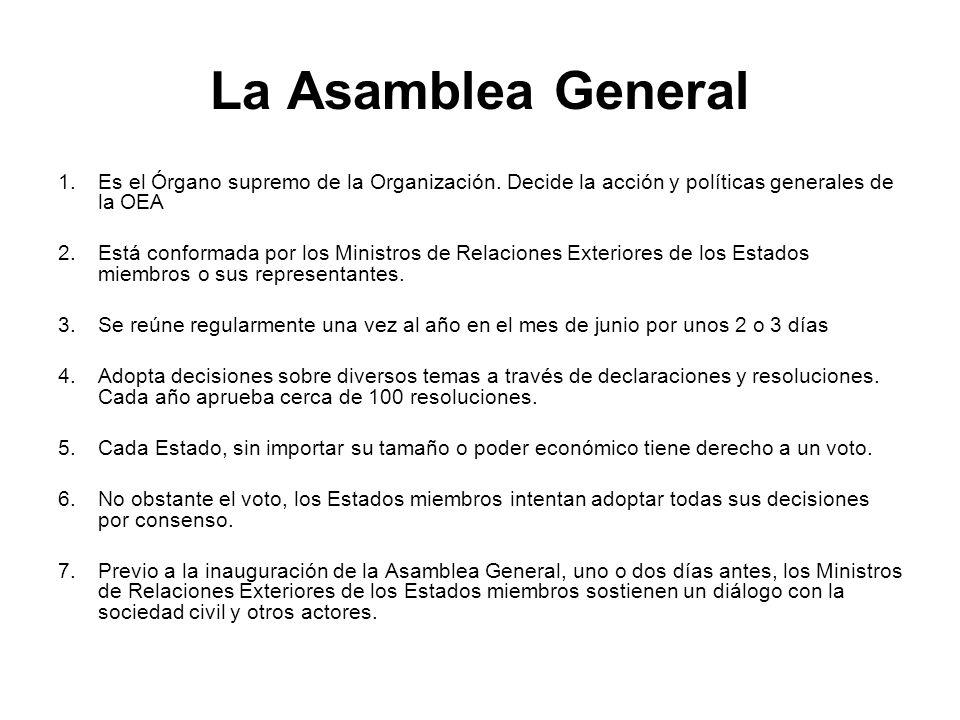 La Asamblea General 1.Es el Órgano supremo de la Organización. Decide la acción y políticas generales de la OEA 2.Está conformada por los Ministros de