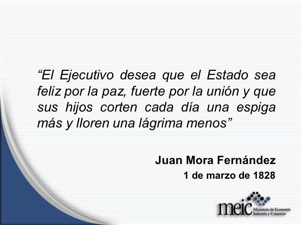 El Ejecutivo desea que el Estado sea feliz por la paz, fuerte por la unión y que sus hijos corten cada día una espiga más y lloren una lágrima menos Juan Mora Fernández 1 de marzo de 1828