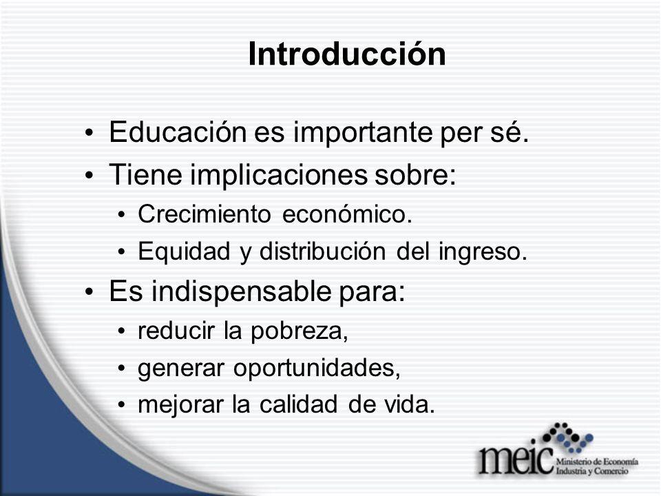 Educación es importante per sé. Tiene implicaciones sobre: Crecimiento económico.