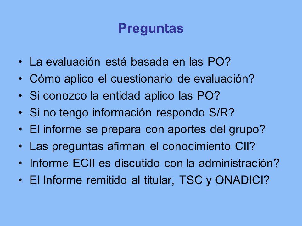 Preguntas La evaluación está basada en las PO? Cómo aplico el cuestionario de evaluación? Si conozco la entidad aplico las PO? Si no tengo información