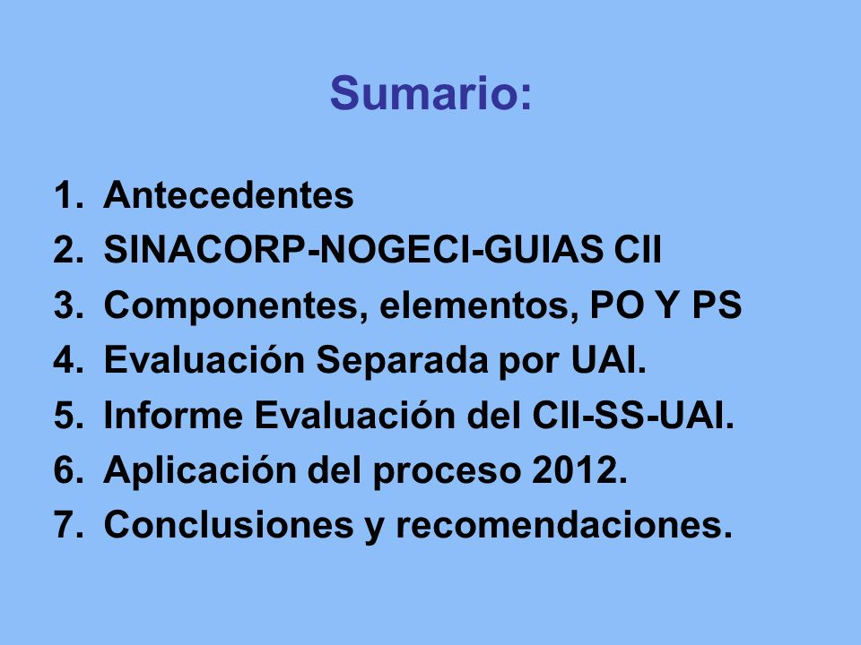 Sumario: 1.Antecedentes 2.SINACORP-NOGECI-GUIAS CII 3.Componentes, elementos, PO Y PS 4.Evaluación Separada por UAI. 5.Informe Evaluación del CII-SS-U