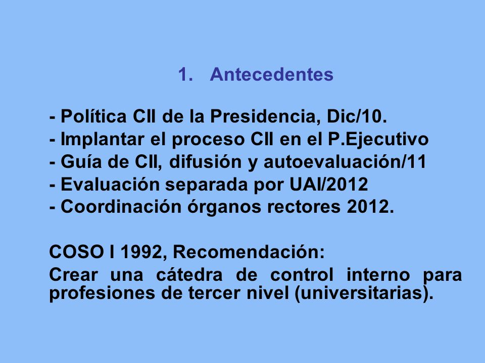 1.Antecedentes - Política CII de la Presidencia, Dic/10. - Implantar el proceso CII en el P.Ejecutivo - Guía de CII, difusión y autoevaluación/11 - Ev