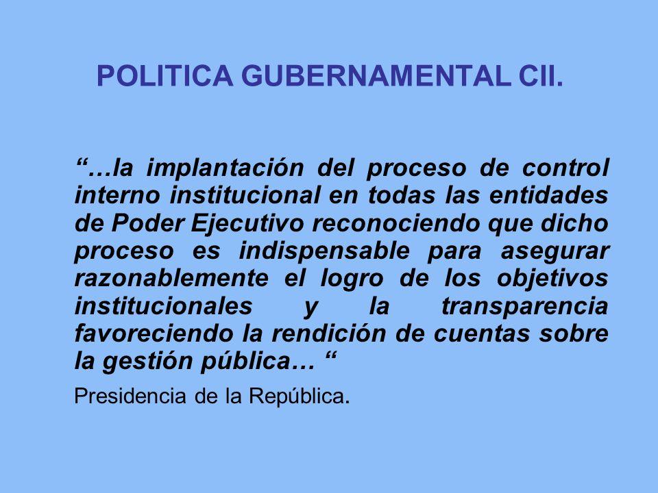 POLITICA GUBERNAMENTAL CII. …la implantación del proceso de control interno institucional en todas las entidades de Poder Ejecutivo reconociendo que d