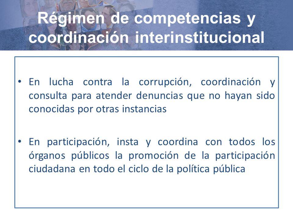 En lucha contra la corrupción, coordinación y consulta para atender denuncias que no hayan sido conocidas por otras instancias En participación, insta y coordina con todos los órganos públicos la promoción de la participación ciudadana en todo el ciclo de la política pública Régimen de competencias y coordinación interinstitucional