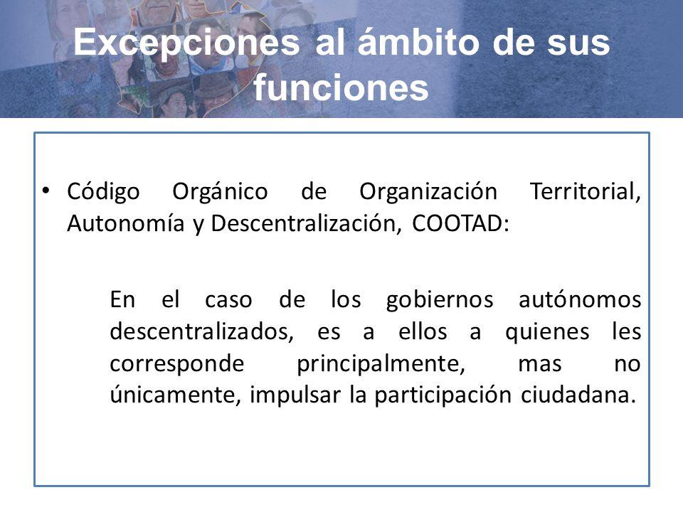 Código Orgánico de Organización Territorial, Autonomía y Descentralización, COOTAD: En el caso de los gobiernos autónomos descentralizados, es a ellos a quienes les corresponde principalmente, mas no únicamente, impulsar la participación ciudadana.