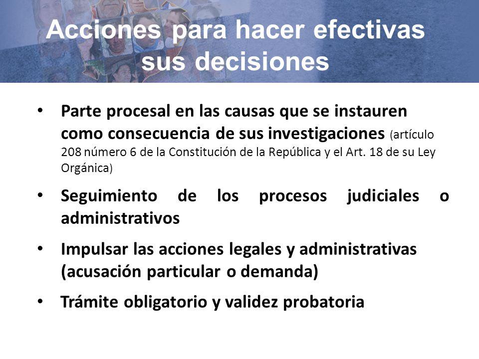 Acciones para hacer efectivas sus decisiones Parte procesal en las causas que se instauren como consecuencia de sus investigaciones ( artículo 208 número 6 de la Constitución de la República y el Art.