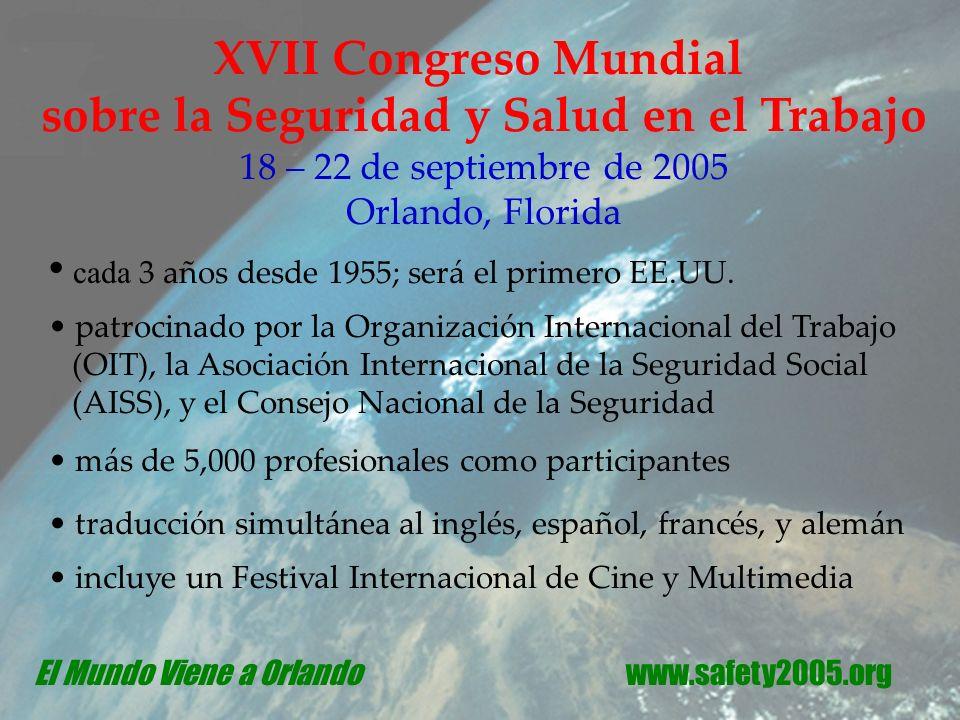 XVII Congreso Mundial sobre la Seguridad y Salud en el Trabajo 18 – 22 de septiembre de 2005 Orlando, Florida cada 3 años desde 1955; será el primero EE.UU.