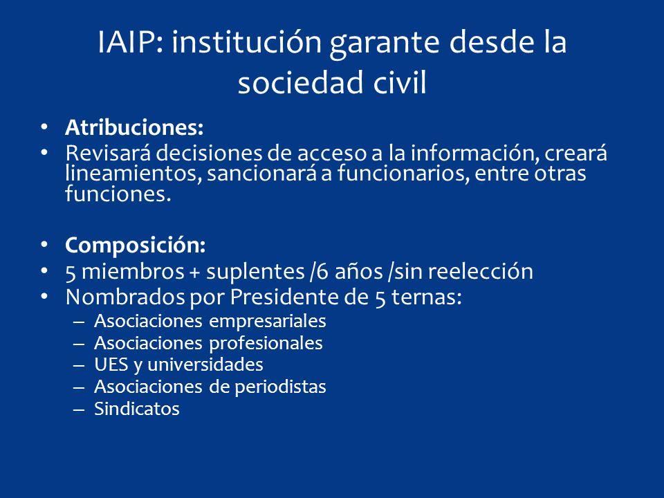 IAIP: institución garante desde la sociedad civil Atribuciones: Revisará decisiones de acceso a la información, creará lineamientos, sancionará a funcionarios, entre otras funciones.