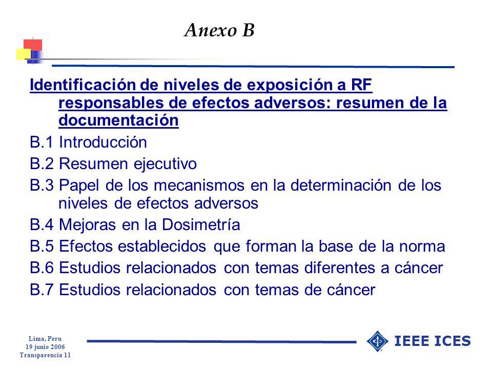 Lima, Peru 19 junio 2006 Transparencia 11 IEEE ICES Anexo B Identificación de niveles de exposición a RF responsables de efectos adversos: resumen de