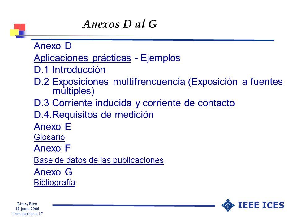 Lima, Peru 19 junio 2006 Transparencia 17 IEEE ICES Anexos D al G Anexo D Aplicaciones prácticas - Ejemplos D.1 Introducción D.2 Exposiciones multifre