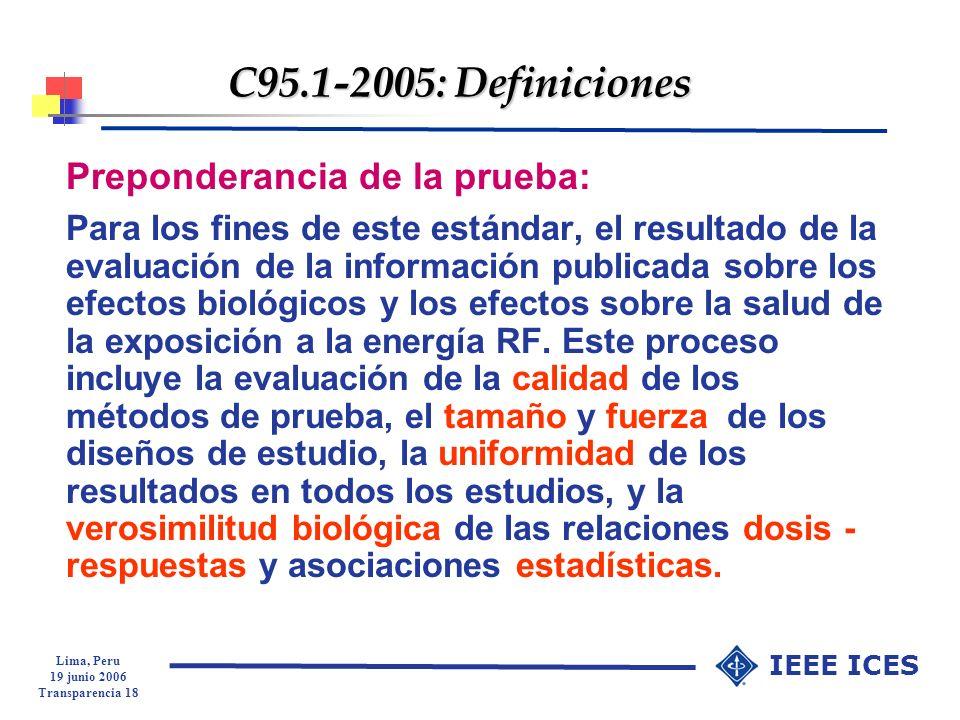 Lima, Peru 19 junio 2006 Transparencia 18 IEEE ICES C95.1-2005: Definiciones Preponderancia de la prueba: Para los fines de este estándar, el resultad