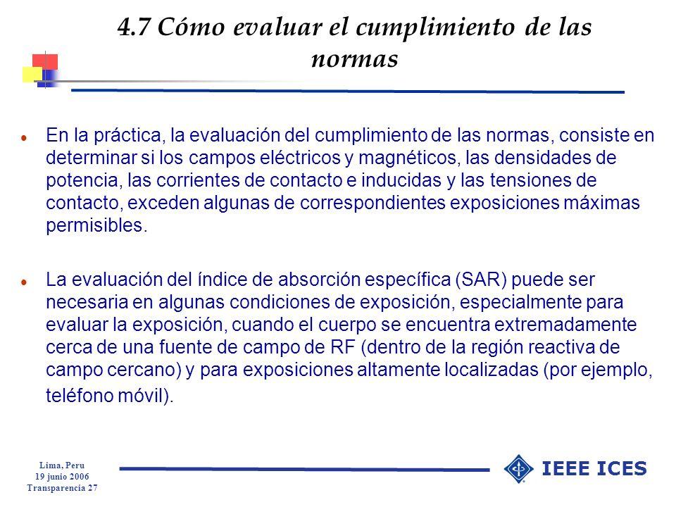 Lima, Peru 19 junio 2006 Transparencia 27 IEEE ICES 4.7 Cómo evaluar el cumplimiento de las normas l En la práctica, la evaluación del cumplimiento de
