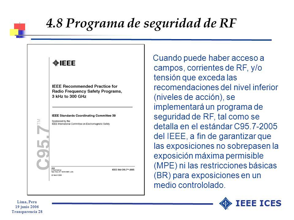 Lima, Peru 19 junio 2006 Transparencia 28 IEEE ICES 4.8 Programa de seguridad de RF Cuando puede haber acceso a campos, corrientes de RF, y/o tensión