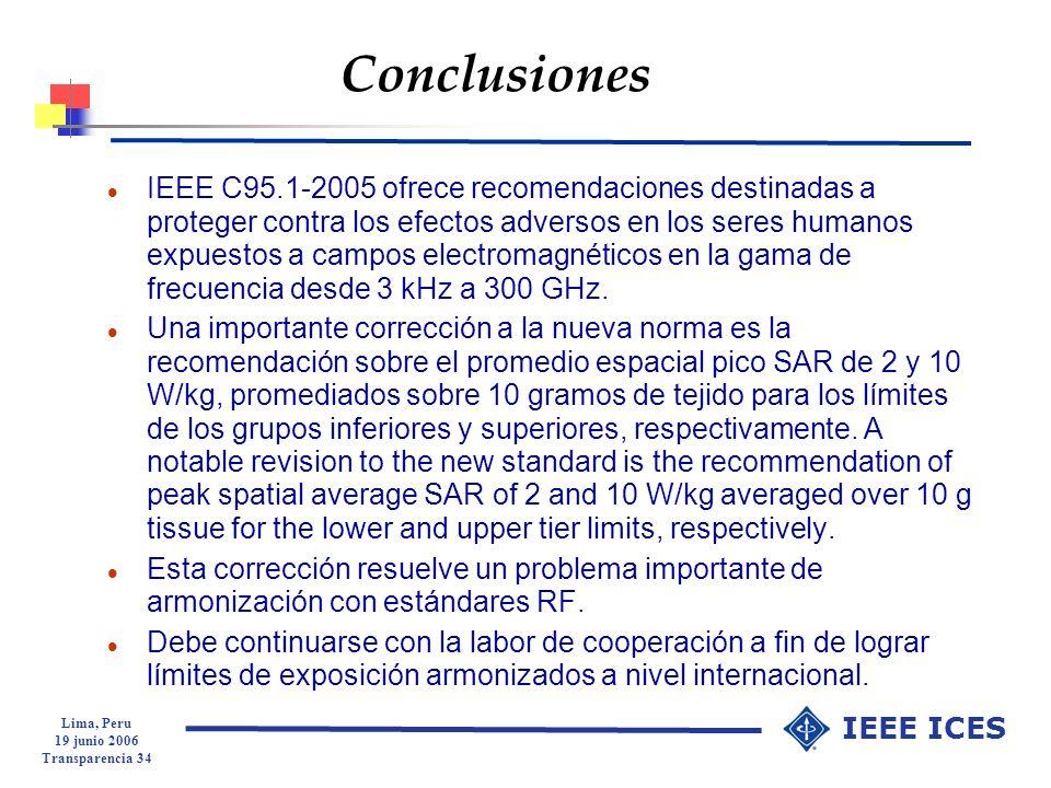 Lima, Peru 19 junio 2006 Transparencia 34 IEEE ICES Conclusiones l IEEE C95.1-2005 ofrece recomendaciones destinadas a proteger contra los efectos adv