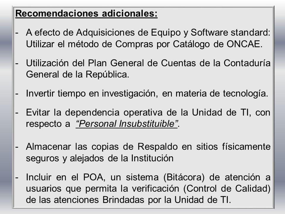 Recomendaciones adicionales: -A efecto de Adquisiciones de Equipo y Software standard: Utilizar el método de Compras por Catálogo de ONCAE. -Utilizaci