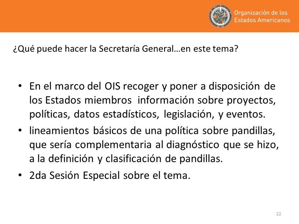 22 ¿Qué puede hacer la Secretaría General…en este tema? En el marco del OIS recoger y poner a disposición de los Estados miembros información sobre pr