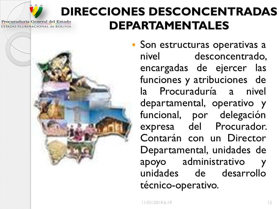 DIRECCIONES DESCONCENTRADAS DEPARTAMENTALES Son estructuras operativas a nivel desconcentrado, encargadas de ejercer las funciones y atribuciones de l