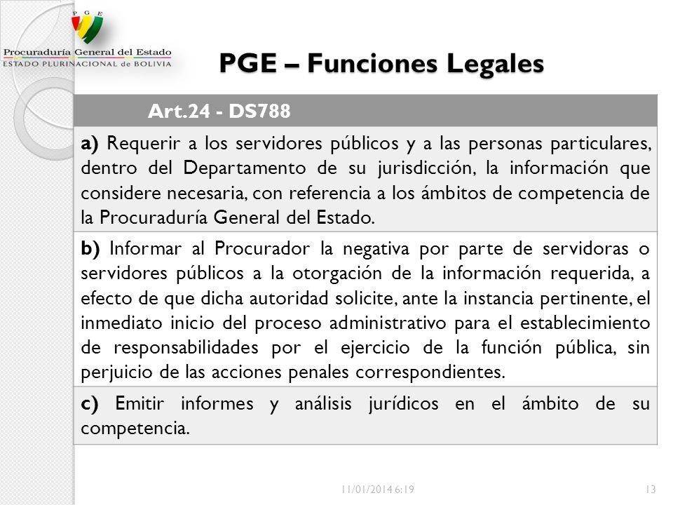PGE – Funciones Legales Art.24 - DS788 a) Requerir a los servidores públicos y a las personas particulares, dentro del Departamento de su jurisdicción