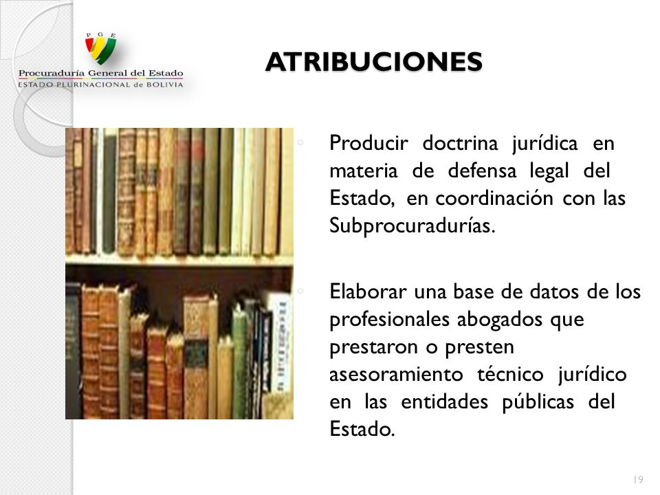 ATRIBUCIONES Producir doctrina jurídica en materia de defensa legal del Estado, en coordinación con las Subprocuradurías. Elaborar una base de datos d