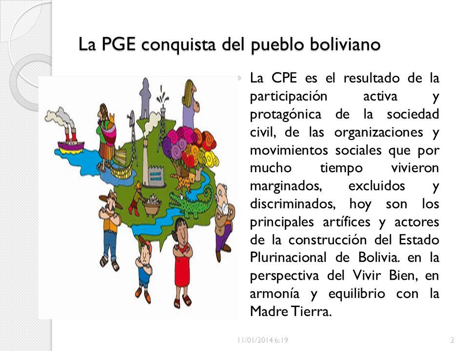 La PGE conquista del pueblo boliviano La CPE es el resultado de la participación activa y protagónica de la sociedad civil, de las organizaciones y mo