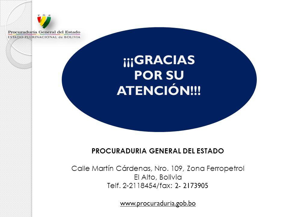 ¡¡¡GRACIAS POR SU ATENCIÓN!!! PROCURADURIA GENERAL DEL ESTADO Calle Martín Cárdenas, Nro. 109, Zona Ferropetrol El Alto, Bolivia Telf. 2-2118454/fax: