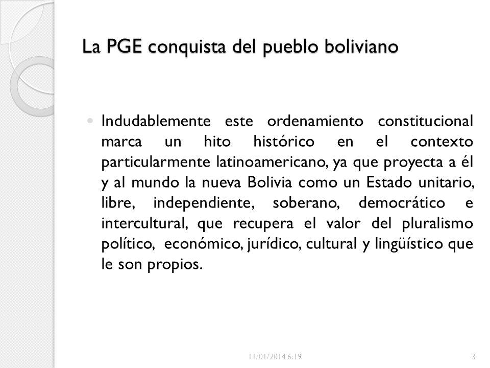 La PGE conquista del pueblo boliviano Indudablemente este ordenamiento constitucional marca un hito histórico en el contexto particularmente latinoame