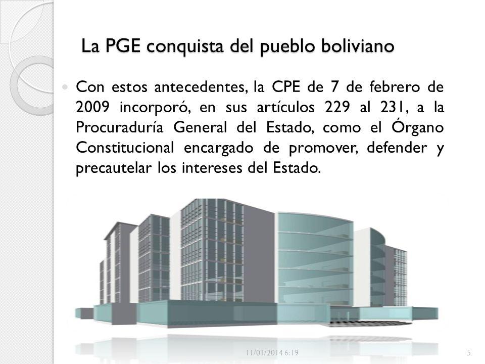 La PGE conquista del pueblo boliviano Con estos antecedentes, la CPE de 7 de febrero de 2009 incorporó, en sus artículos 229 al 231, a la Procuraduría