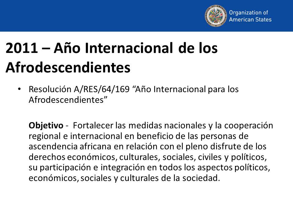 2011 – Año Internacional de los Afrodescendientes Resolución A/RES/64/169 Año Internacional para los Afrodescendientes Objetivo - Fortalecer las medid