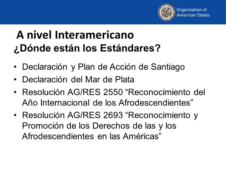A nivel Interamericano ¿Dónde están los Estándares? Declaración y Plan de Acción de Santiago Declaración del Mar de Plata Resolución AG/RES 2550 Recon