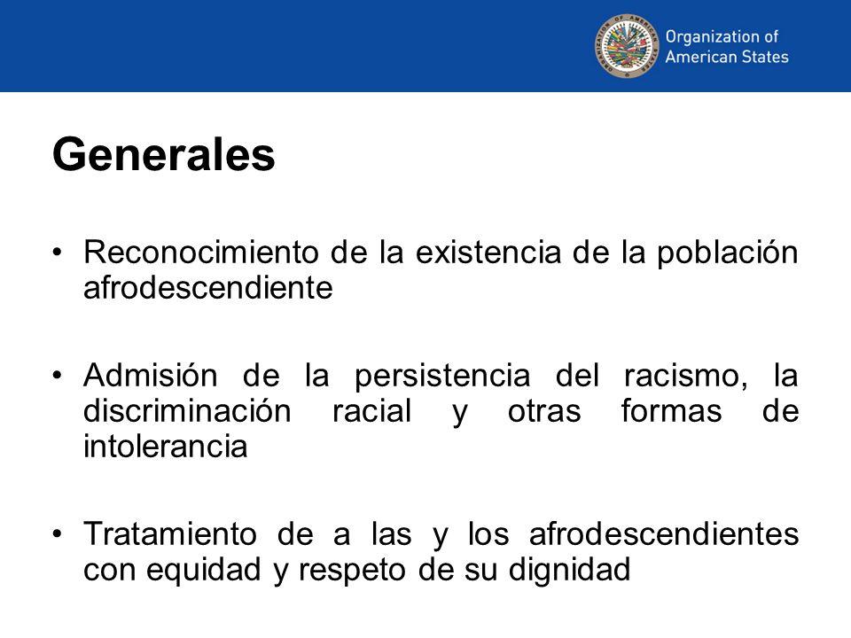 Generales Reconocimiento de la existencia de la población afrodescendiente Admisión de la persistencia del racismo, la discriminación racial y otras f