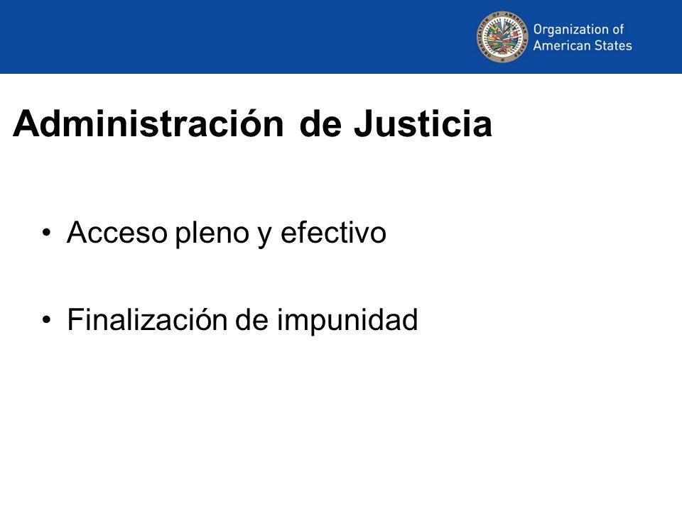 Administración de Justicia Acceso pleno y efectivo Finalización de impunidad