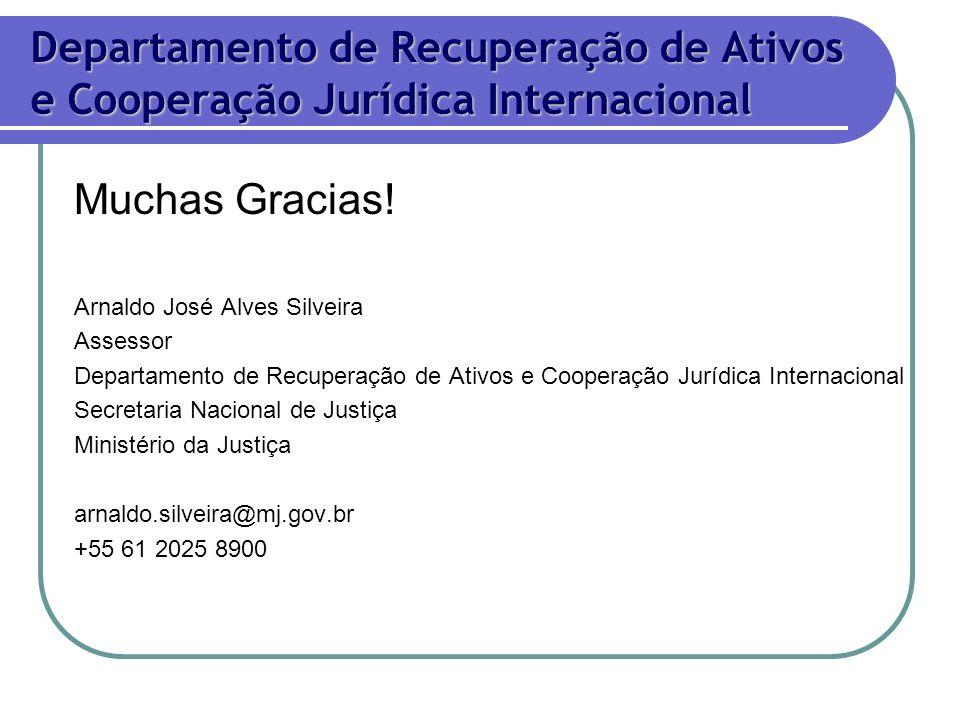 Muchas Gracias! Arnaldo José Alves Silveira Assessor Departamento de Recuperação de Ativos e Cooperação Jurídica Internacional Secretaria Nacional de