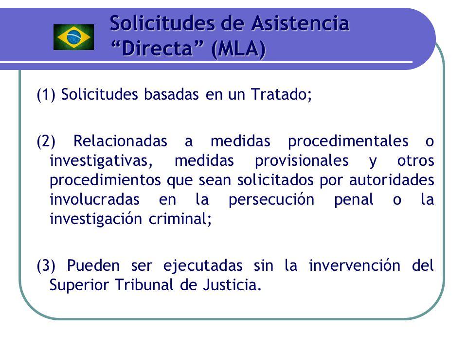 Solicitudes de Asistencia Directa (MLA) (1) Solicitudes basadas en un Tratado; (2) Relacionadas a medidas procedimentales o investigativas, medidas pr