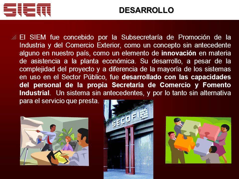 DESARROLLO El SIEM fue concebido por la Subsecretaría de Promoción de la Industria y del Comercio Exterior, como un concepto sin antecedente alguno en nuestro país, como un elemento de innovación en materia de asistencia a la planta económica.