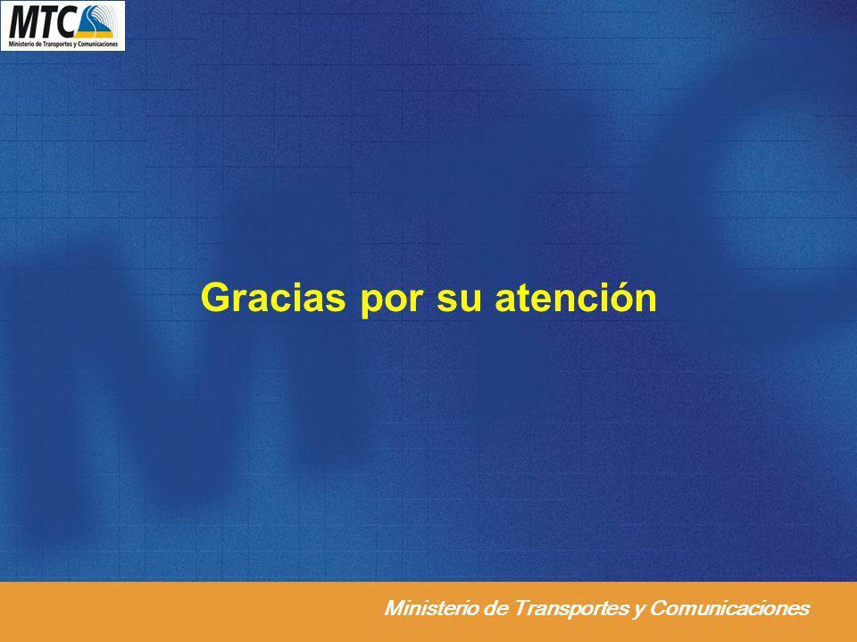 Ministerio de Transportes y Comunicaciones Gracias por su atención