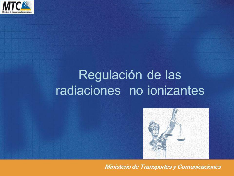 Ministerio de Transportes y Comunicaciones Regulación de las radiaciones no ionizantes