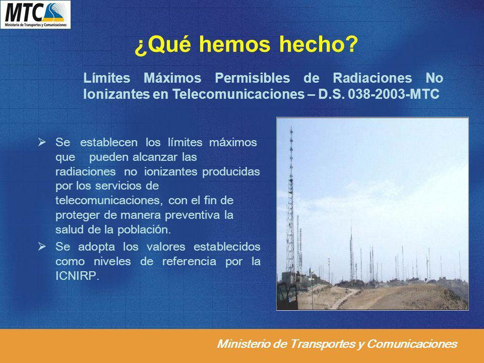 Ministerio de Transportes y Comunicaciones ¿Qué hemos hecho? Se establecen los límites máximos que pueden alcanzar las radiaciones no ionizantes produ