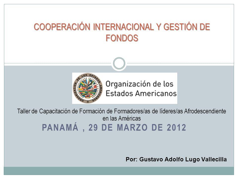 PANAMÁ, 29 DE MARZO DE 2012 COOPERACIÓN INTERNACIONAL Y GESTIÓN DE FONDOS Taller de Capacitación de Formación de Formadores/as de líderes/as Afrodesce