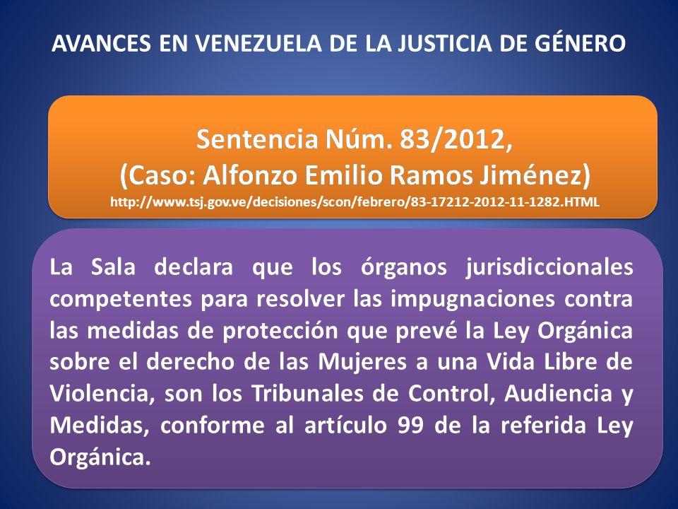 AVANCES EN VENEZUELA DE LA JUSTICIA DE GÉNERO Sentencia Núm. 83/2012, (Caso: Alfonzo Emilio Ramos Jiménez) La Sala declara que los órganos jurisdiccio