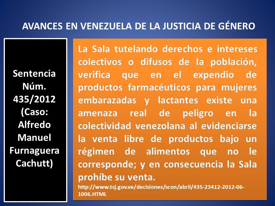 AVANCES EN VENEZUELA DE LA JUSTICIA DE GÉNERO La Sala tutelando derechos e intereses colectivos o difusos de la población, verifica que en el expendio