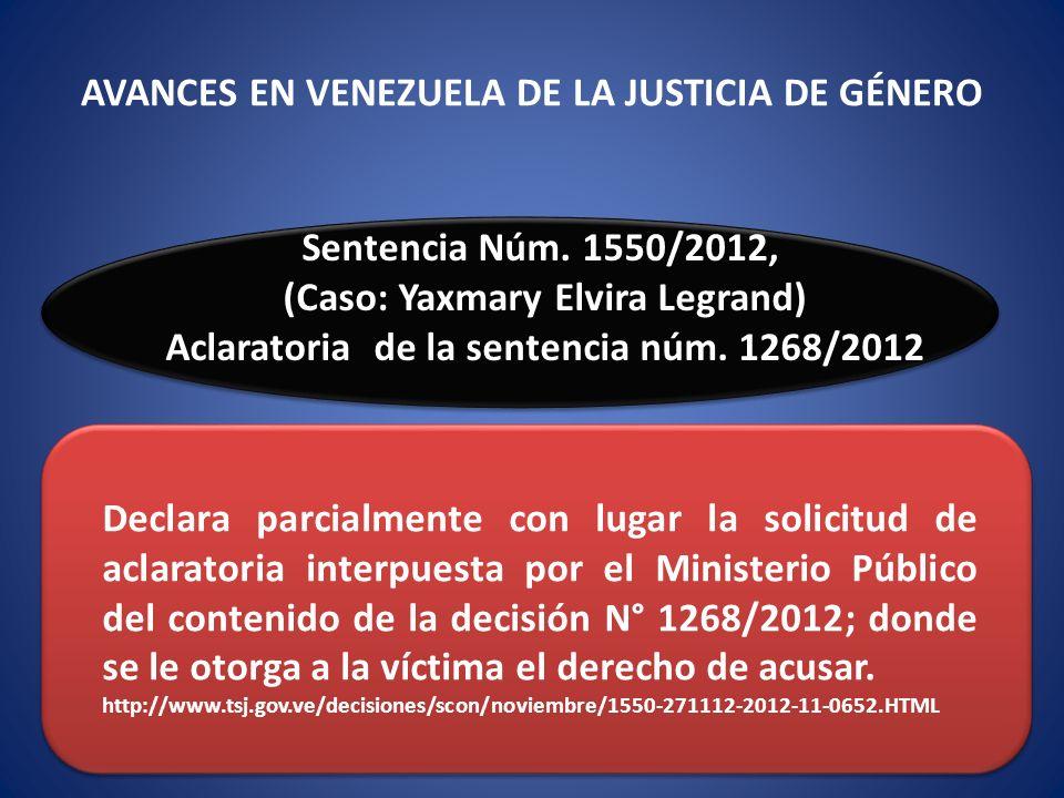 Sentencia Núm. 1550/2012, (Caso: Yaxmary Elvira Legrand) Aclaratoria de la sentencia núm. 1268/2012 Declara parcialmente con lugar la solicitud de acl