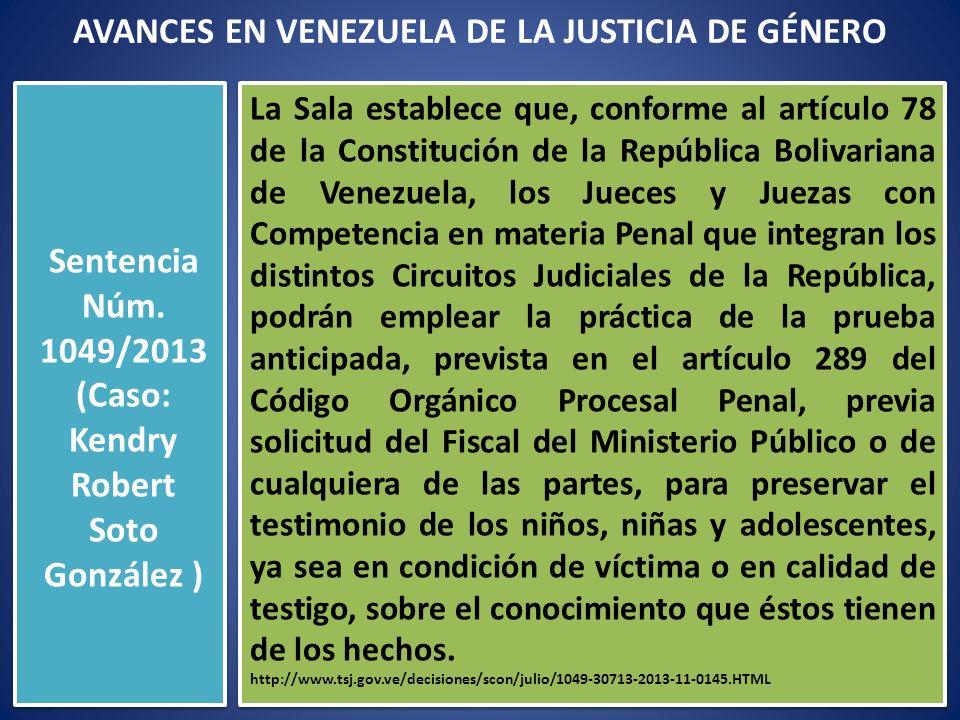 AVANCES EN VENEZUELA DE LA JUSTICIA DE GÉNERO Sentencia Núm. 1049/2013 (Caso: Kendry Robert Soto González ) El sujeto activo en la comisión de delitos