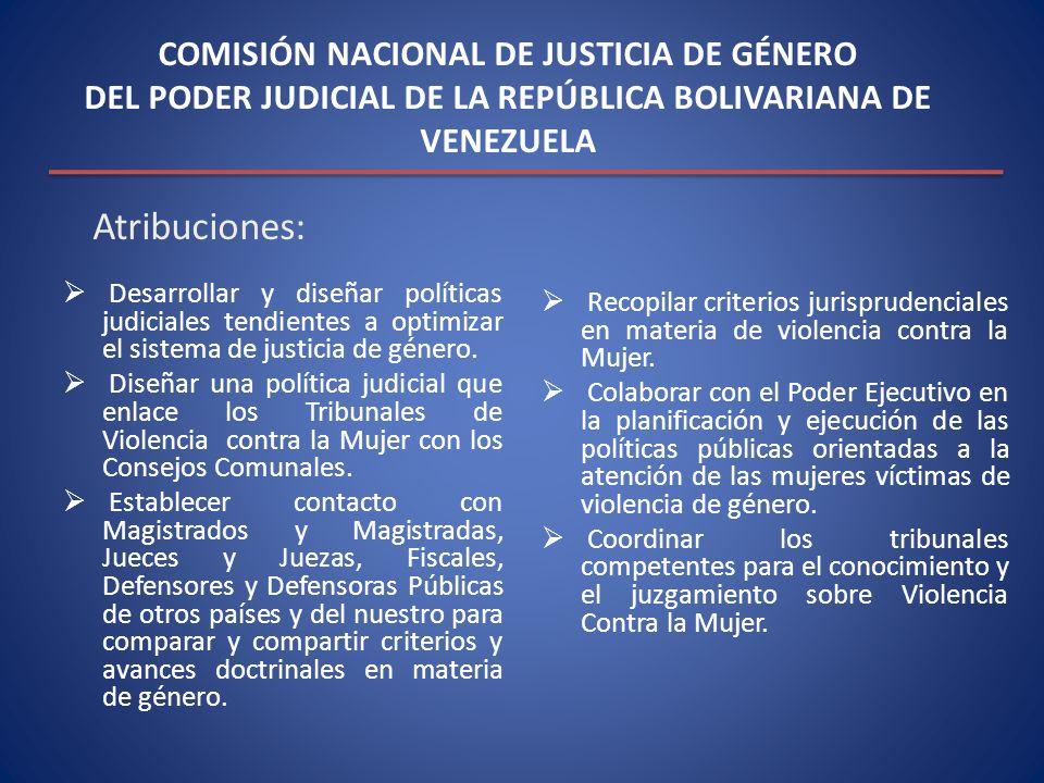 COMISIÓN NACIONAL DE JUSTICIA DE GÉNERO DEL PODER JUDICIAL DE LA REPÚBLICA BOLIVARIANA DE VENEZUELA Desarrollar y diseñar políticas judiciales tendien