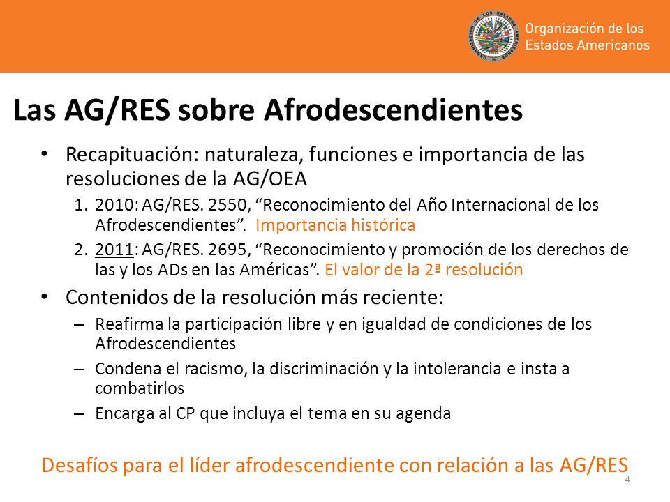 4 Las AG/RES sobre Afrodescendientes Recapituación: naturaleza, funciones e importancia de las resoluciones de la AG/OEA 1.2010: AG/RES. 2550, Reconoc