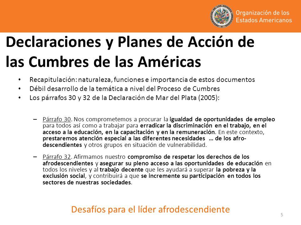 5 Declaraciones y Planes de Acción de las Cumbres de las Américas Recapitulación: naturaleza, funciones e importancia de estos documentos Débil desarrollo de la temática a nivel del Proceso de Cumbres Los párrafos 30 y 32 de la Declaración de Mar del Plata (2005): – Párrafo 30.